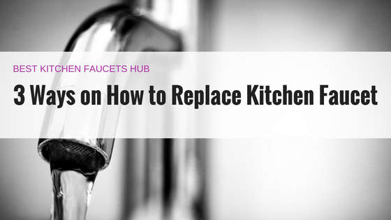 Kitchen Faucet with flowing water - how to replace kitchen faucet