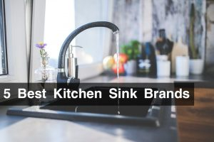 5 Best Kitchen Sink Brands You Should Know Before You Buy